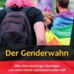 Der Genderwahn – Wie eine unsinnige Ideologie uns umerziehen und beherrschen will